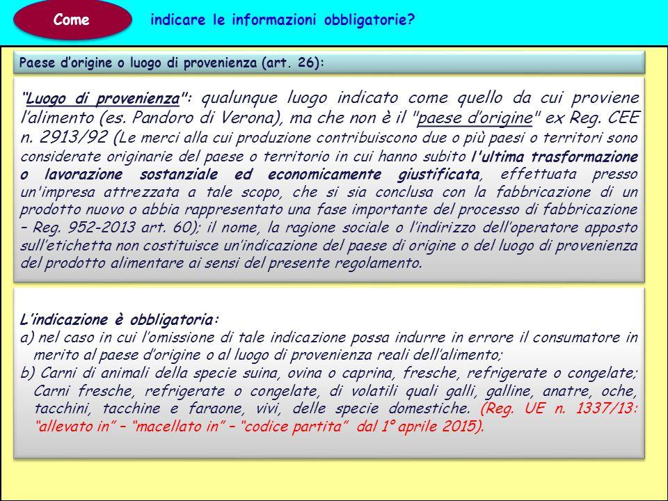 Paese d'origine o luogo di provenienza (art. 26): Come indicare le informazioni obbligatorie? L'indicazione è obbligatoria: a) nel caso in cui l'omiss