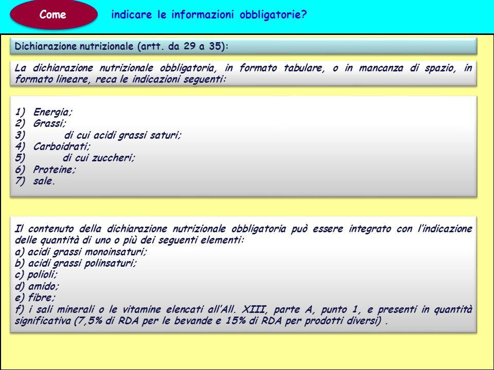 Dichiarazione nutrizionale (artt. da 29 a 35): Come indicare le informazioni obbligatorie? 1)Energia; 2)Grassi; 3)di cui acidi grassi saturi; 4)Carboi