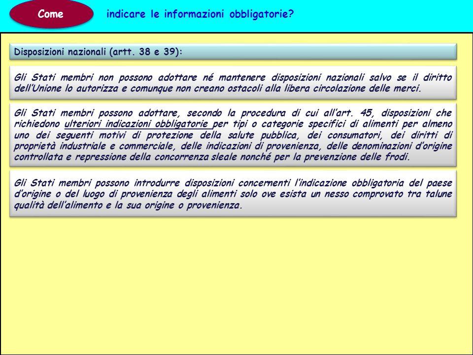 Come indicare le informazioni obbligatorie? Disposizioni nazionali (artt. 38 e 39): Gli Stati membri possono adottare, secondo la procedura di cui all