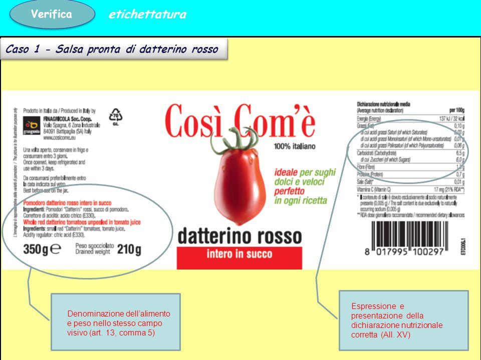 Caso 1 - Salsa pronta di datterino rosso Verifica etichettatura Denominazione dell'alimento e peso nello stesso campo visivo (art. 13, comma 5) Espres