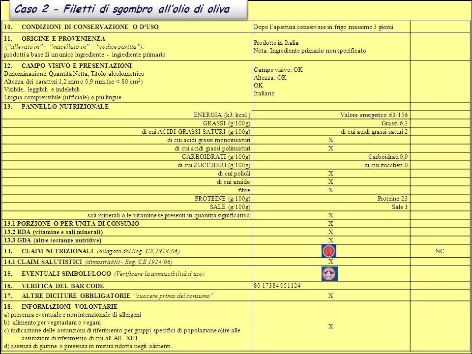Caso 2 - Filetti di sgombro all'olio di oliva 10.CONDIZIONI DI CONSERVAZIONE O D'USODopo l'apertura conservare in frigo massimo 3 giorni 11.ORIGINE E