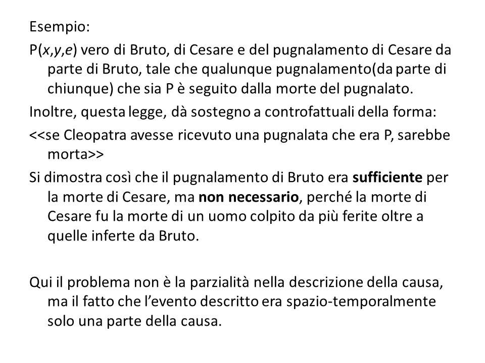 Esempio: P(x,y,e) vero di Bruto, di Cesare e del pugnalamento di Cesare da parte di Bruto, tale che qualunque pugnalamento(da parte di chiunque) che sia P è seguito dalla morte del pugnalato.