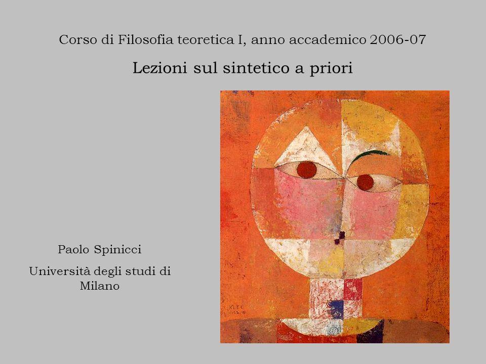 Corso di Filosofia teoretica I, anno accademico 2006-07 Lezioni sul sintetico a priori Paolo Spinicci Università degli studi di Milano