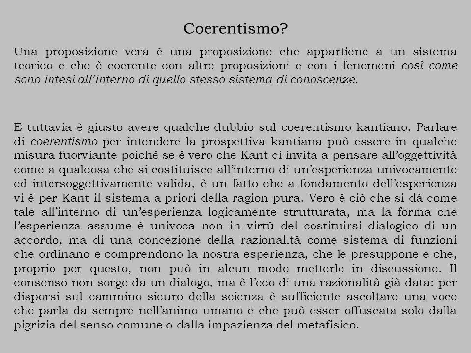 Coerentismo? Una proposizione vera è una proposizione che appartiene a un sistema teorico e che è coerente con altre proposizioni e con i fenomeni cos