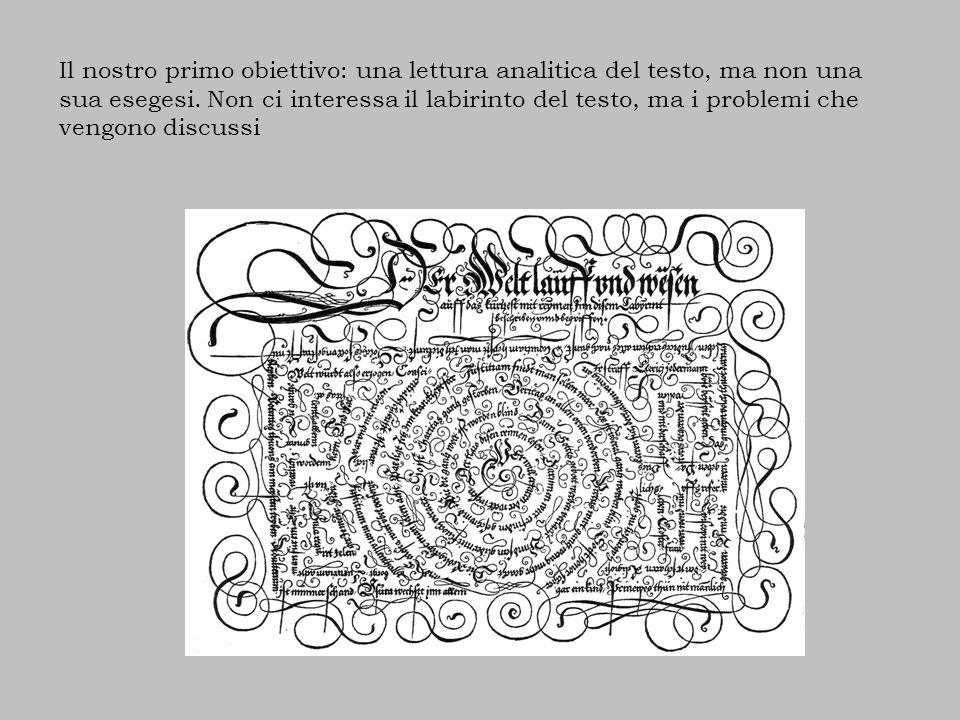 Il nostro primo obiettivo: una lettura analitica del testo, ma non una sua esegesi. Non ci interessa il labirinto del testo, ma i problemi che vengono