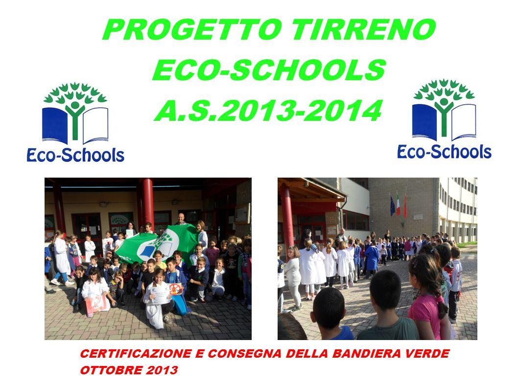 PROGETTO TIRRENO ECO-SCHOOLS A.S.2013-2014 CERTIFICAZIONE E CONSEGNA DELLA BANDIERA VERDE OTTOBRE 2013