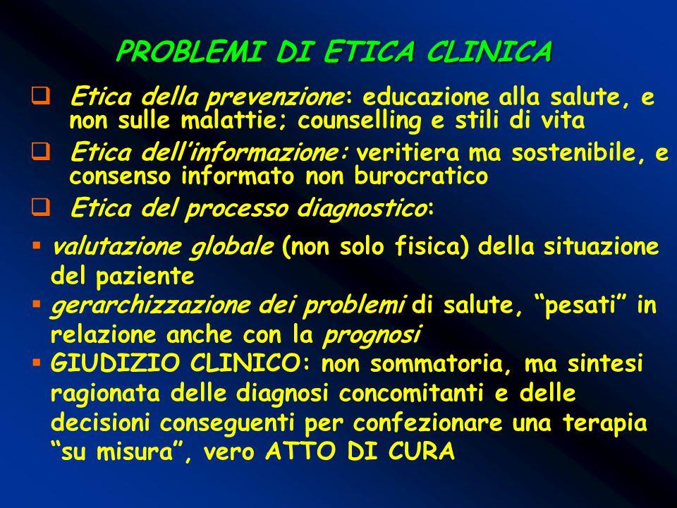PROBLEMI DI ETICA CLINICA  Etica della prevenzione: educazione alla salute, e non sulle malattie; counselling e stili di vita  Etica dell'informazio