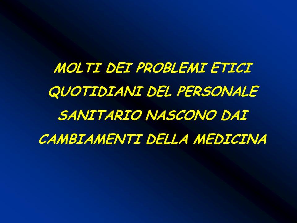 MOLTI DEI PROBLEMI ETICI QUOTIDIANI DEL PERSONALE SANITARIO NASCONO DAI CAMBIAMENTI DELLA MEDICINA