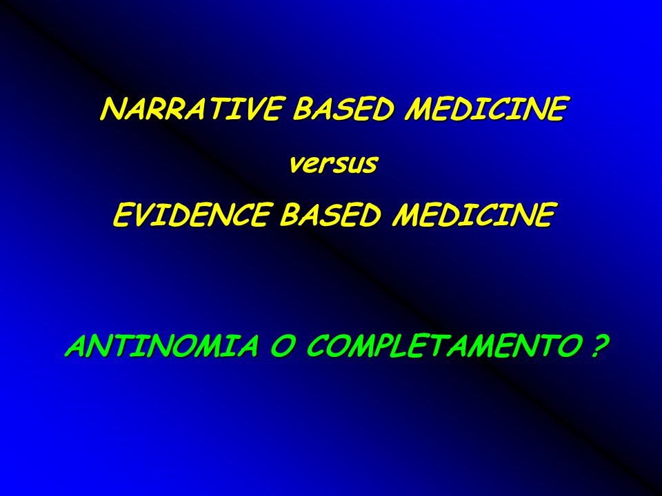 NARRATIVE BASED MEDICINE versus EVIDENCE BASED MEDICINE ANTINOMIA O COMPLETAMENTO ?