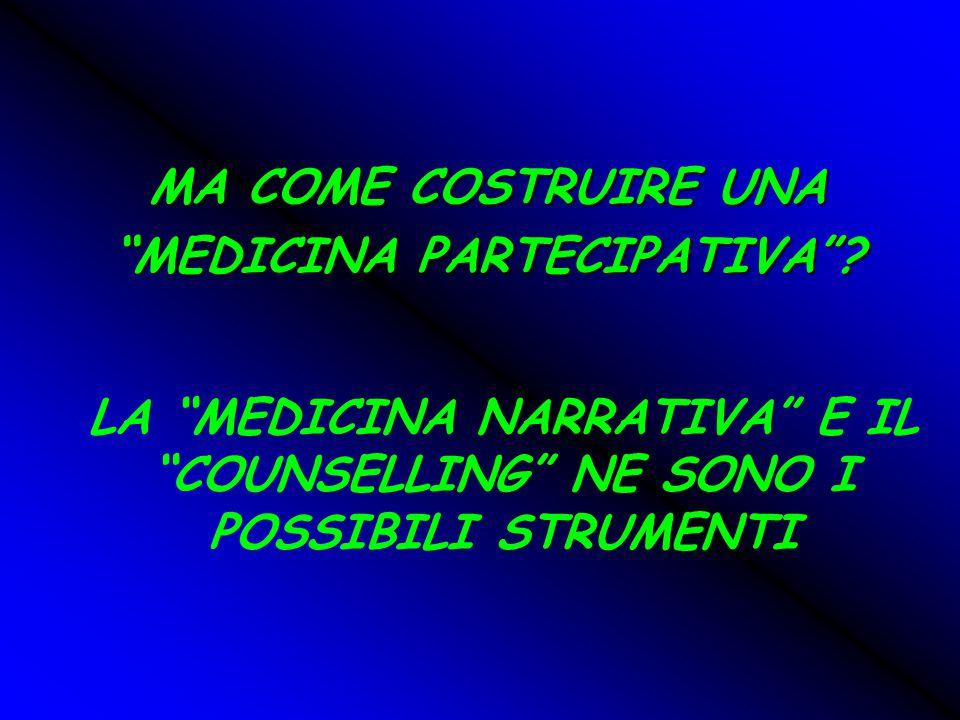 """MA COME COSTRUIRE UNA """"MEDICINA PARTECIPATIVA""""? LA """"MEDICINA NARRATIVA"""" E IL """"COUNSELLING"""" NE SONO I POSSIBILI STRUMENTI"""