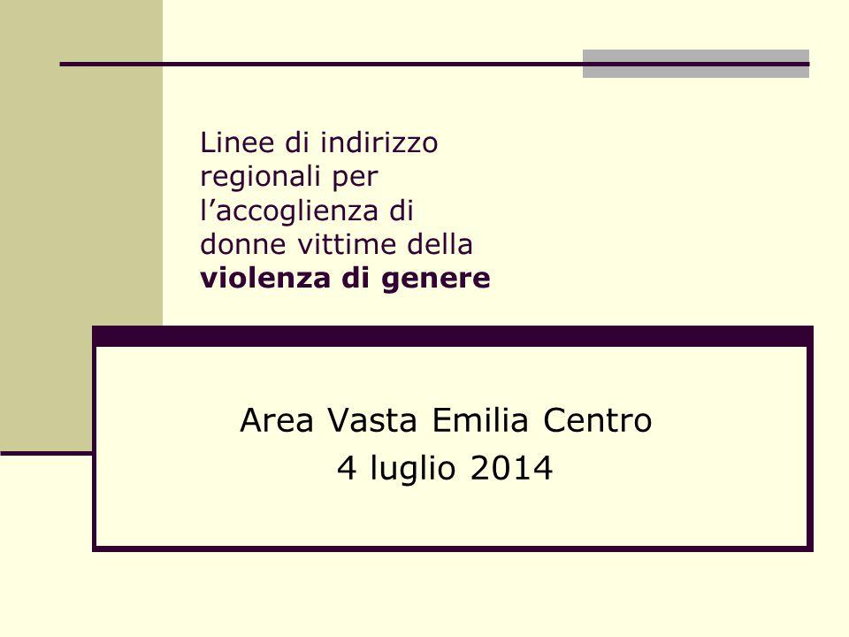 Linee di indirizzo regionali per l'accoglienza di donne vittime della violenza di genere Area Vasta Emilia Centro 4 luglio 2014