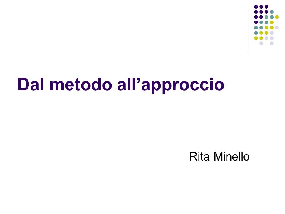 Dal metodo all'approccio Rita Minello
