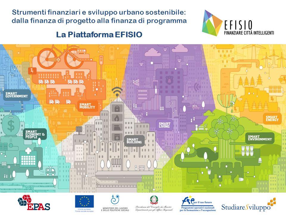 Strumenti finanziari e sviluppo urbano sostenibile: dalla finanza di progetto alla finanza di programma La Piattaforma EFISIO