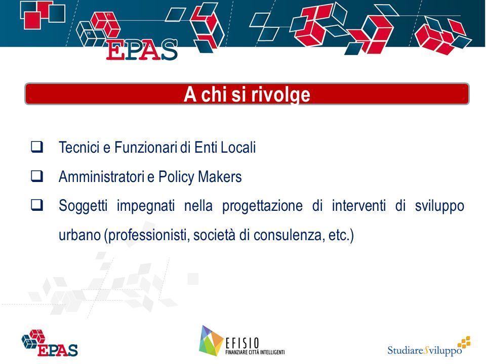  Tecnici e Funzionari di Enti Locali  Amministratori e Policy Makers  Soggetti impegnati nella progettazione di interventi di sviluppo urbano (prof