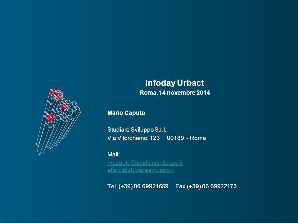 Infoday Urbact Roma, 14 novembre 2014 Mario Caputo Studiare Sviluppo S.r.l. Via Vitorchiano, 123 00189 - Roma Mail: mcaputo@studiaresviluppo.it efisio