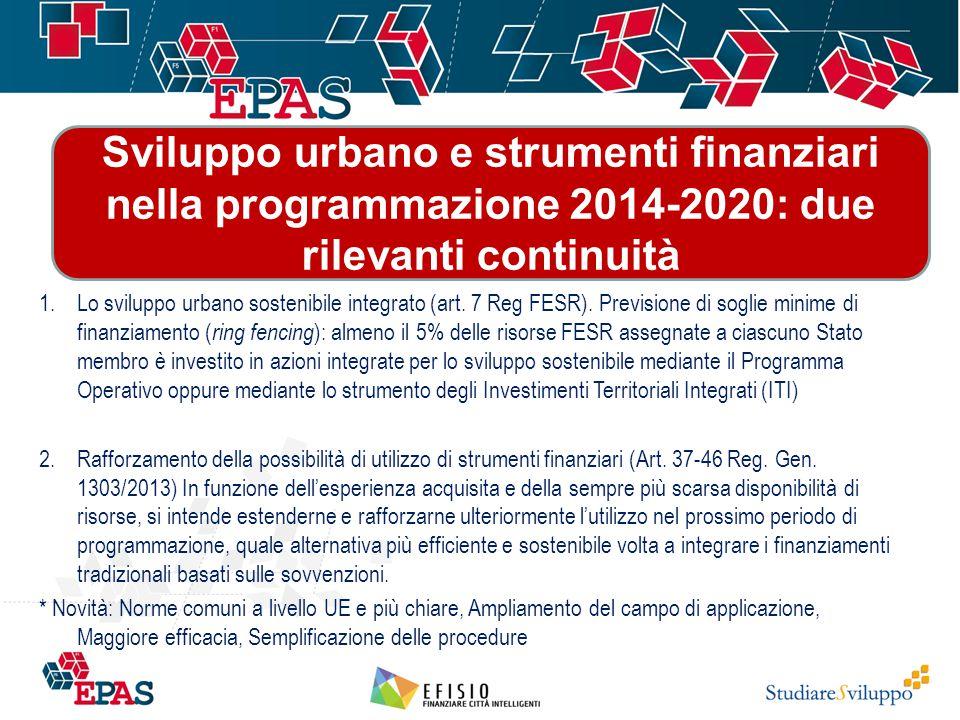 Sviluppo urbano e strumenti finanziari nella programmazione 2014-2020: due rilevanti continuità 1.Lo sviluppo urbano sostenibile integrato (art. 7 Reg