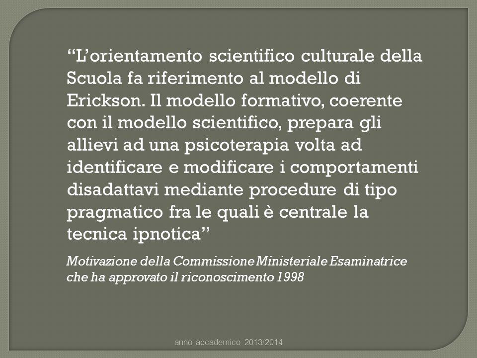 """""""L'orientamento scientifico culturale della Scuola fa riferimento al modello di Erickson. Il modello formativo, coerente con il modello scientifico, p"""