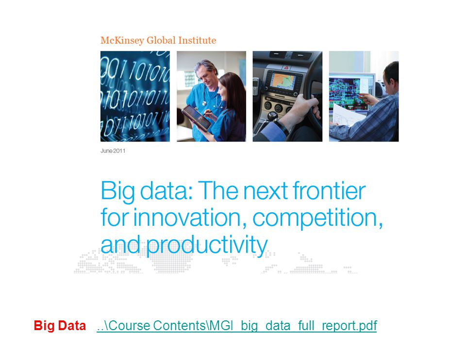 Big Data Big Data..\Course Contents\MGI_big_data_full_report.pdf..\Course Contents\MGI_big_data_full_report.pdf Data have become a torrent flowing into every area of the global economy.