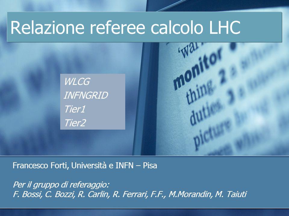 Relazione referee calcolo LHC Francesco Forti, Università e INFN – Pisa Per il gruppo di referaggio: F.