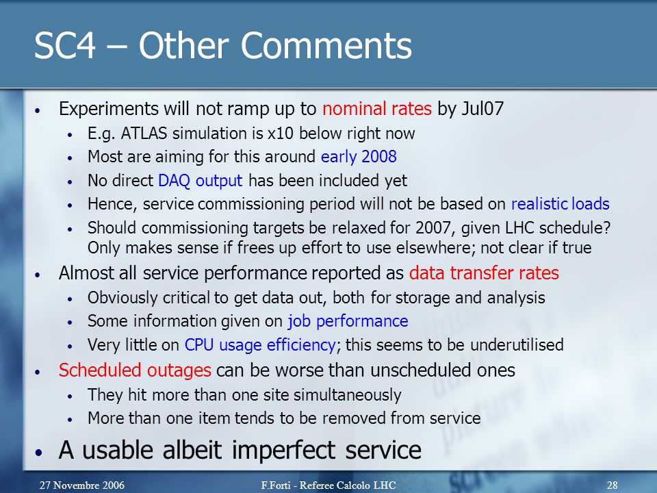 27 Novembre 2006F.Forti - Referee Calcolo LHC28 SC4 – Other Comments Experiments will not ramp up to nominal rates by Jul07 E.g. ATLAS simulation is x