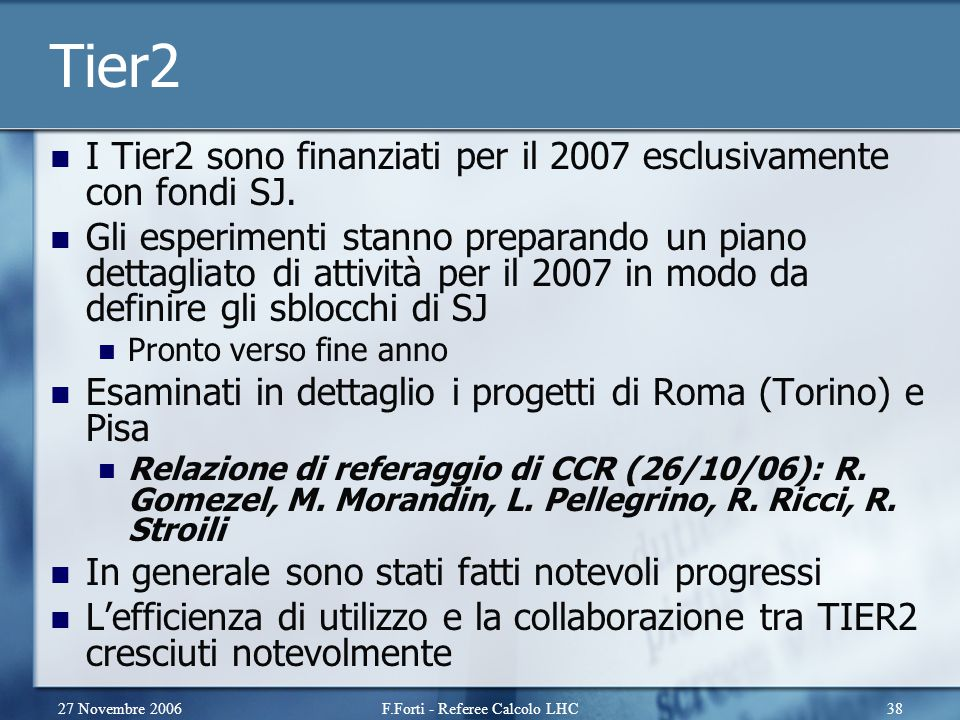 27 Novembre 2006F.Forti - Referee Calcolo LHC38 Tier2 I Tier2 sono finanziati per il 2007 esclusivamente con fondi SJ.