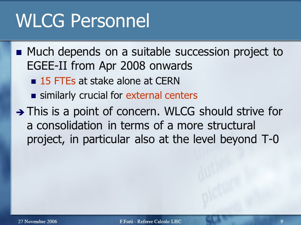 27 Novembre 2006F.Forti - Referee Calcolo LHC30 Service coordination Meeting structure setup to ensure communication Make sure experiment and sites representatives have enough authority Service Coordination Meetings ideally should regularly be held at each Tier1 site in addition to CERN.