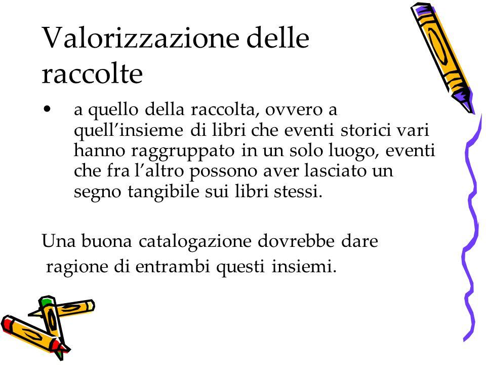Valorizzazione delle raccolte Nell'ultimo ventennio c'è stato uno sforzo catalografico non indifferente che ha prodotto una maggior conoscenza della produzione libraria italiana.