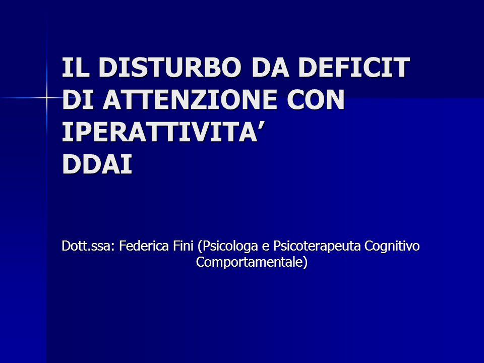 IL DISTURBO DA DEFICIT DI ATTENZIONE CON IPERATTIVITA' DDAI Dott.ssa: Federica Fini (Psicologa e Psicoterapeuta Cognitivo Comportamentale) Comportamen