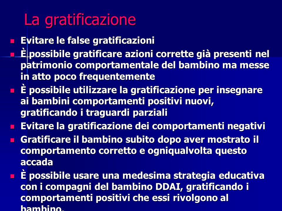 La gratificazione Evitare le false gratificazioni Evitare le false gratificazioni È possibile gratificare azioni corrette già presenti nel patrimonio