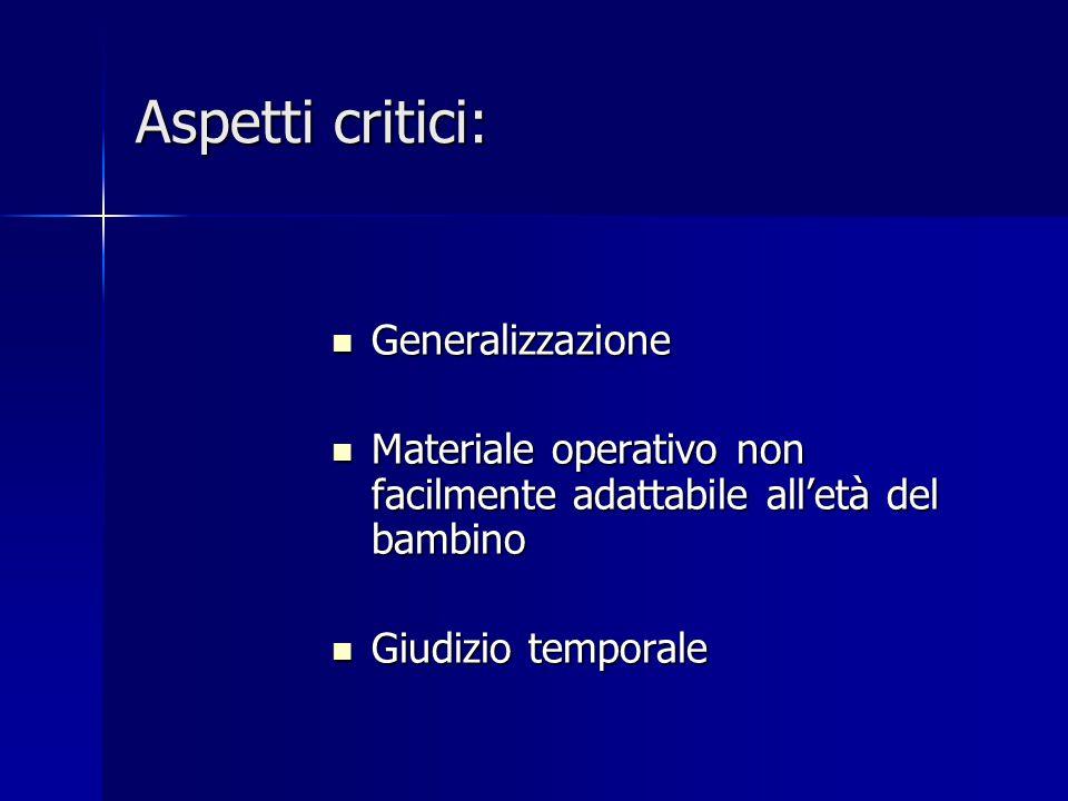 Aspetti critici: Generalizzazione Generalizzazione Materiale operativo non facilmente adattabile all'età del bambino Materiale operativo non facilment