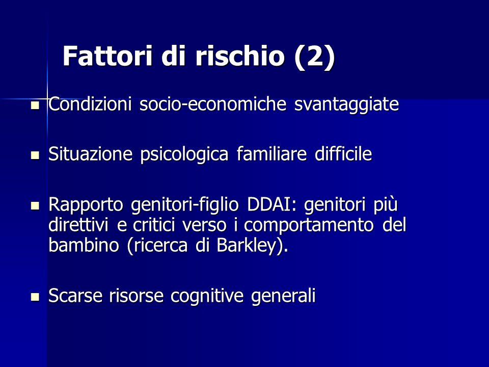 Fattori di rischio (2) Condizioni socio-economiche svantaggiate Condizioni socio-economiche svantaggiate Situazione psicologica familiare difficile Si