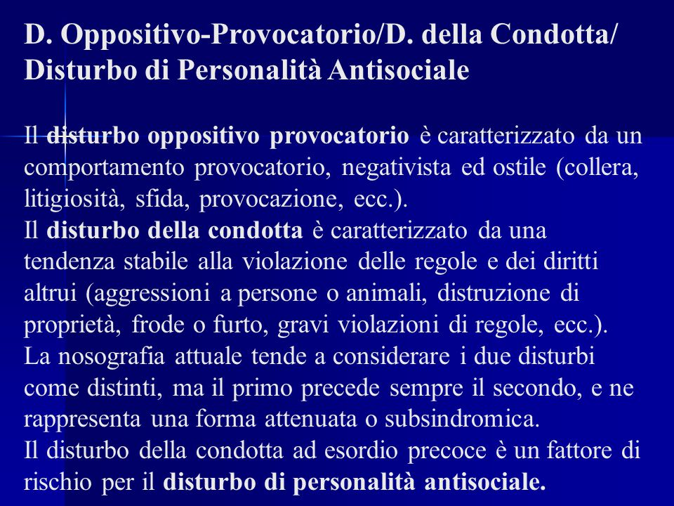 D. Oppositivo-Provocatorio/D. della Condotta/ Disturbo di Personalità Antisociale Il disturbo oppositivo provocatorio è caratterizzato da un comportam