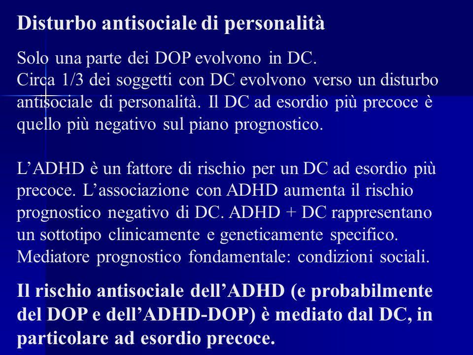 Disturbo antisociale di personalità Solo una parte dei DOP evolvono in DC. Circa 1/3 dei soggetti con DC evolvono verso un disturbo antisociale di per