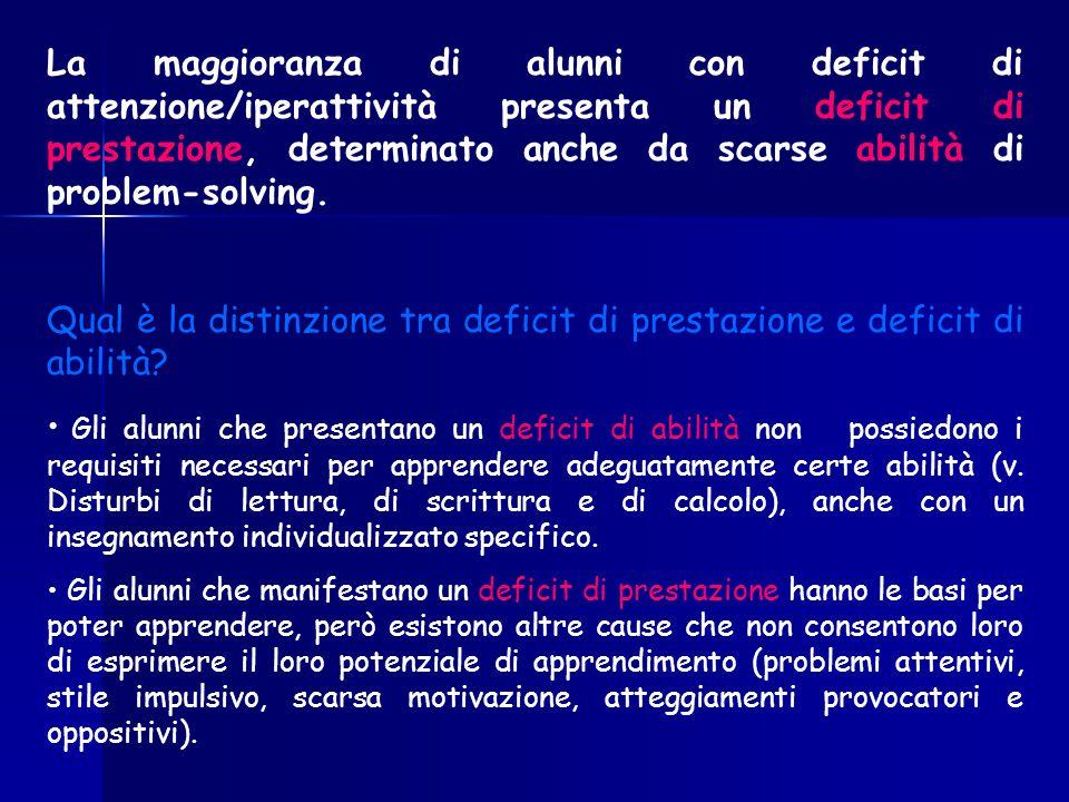 La maggioranza di alunni con deficit di attenzione/iperattività presenta un deficit di prestazione, determinato anche da scarse abilità di problem-sol