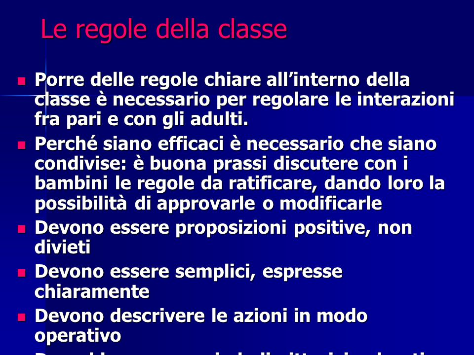 Le regole della classe Porre delle regole chiare all'interno della classe è necessario per regolare le interazioni fra pari e con gli adulti. Porre de