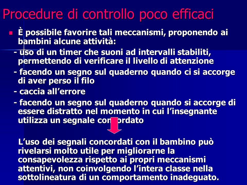 Procedure di controllo poco efficaci È possibile favorire tali meccanismi, proponendo ai bambini alcune attività: È possibile favorire tali meccanismi