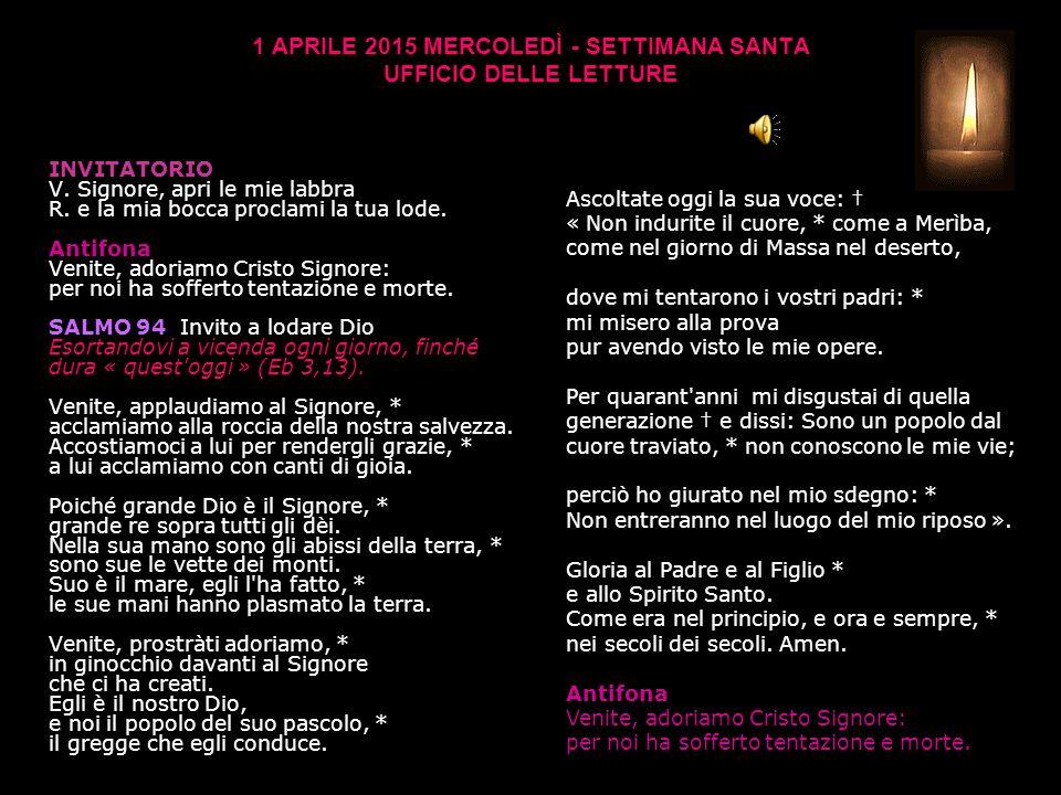 1 APRILE 2015 MERCOLEDÌ - SETTIMANA SANTA UFFICIO DELLE LETTURE INVITATORIO V.