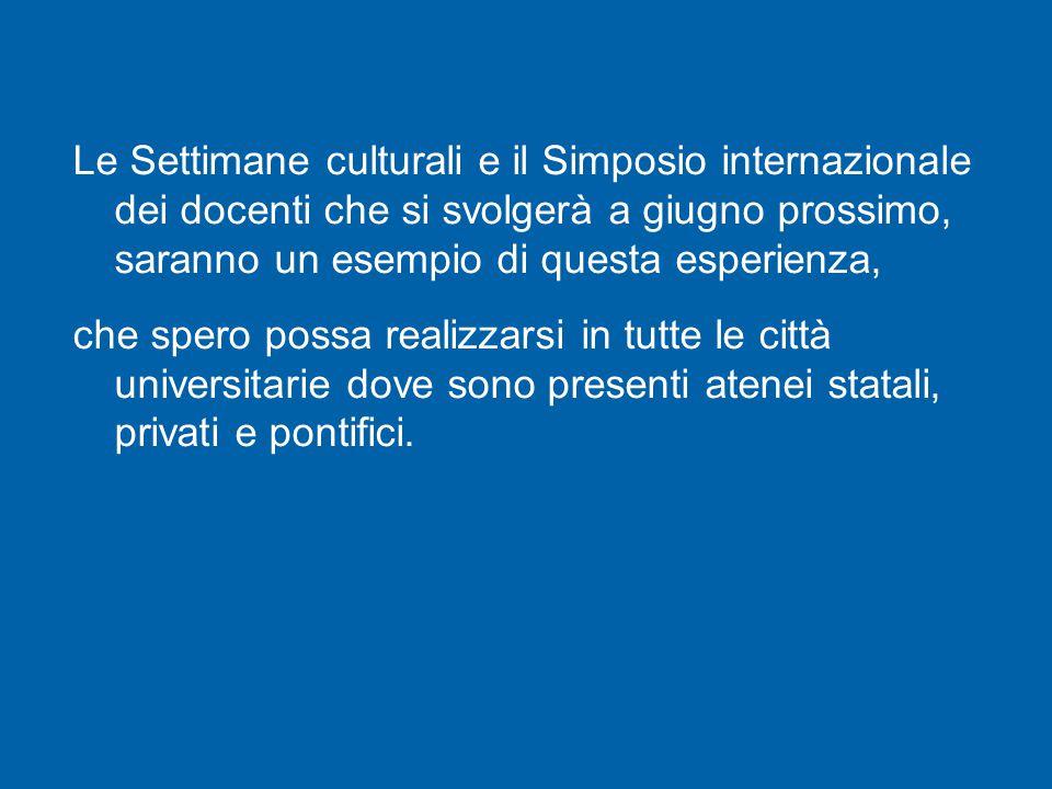 Il continuo dialogo tra le Università statali o private e quelle pontificie lascia sperare in una presenza sempre più significativa della Chiesa nell'ambito della cultura non solo romana, ma italiana ed internazionale.