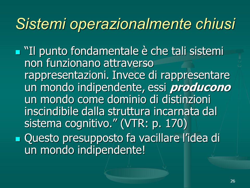 26 Sistemi operazionalmente chiusi Il punto fondamentale è che tali sistemi non funzionano attraverso rappresentazioni.