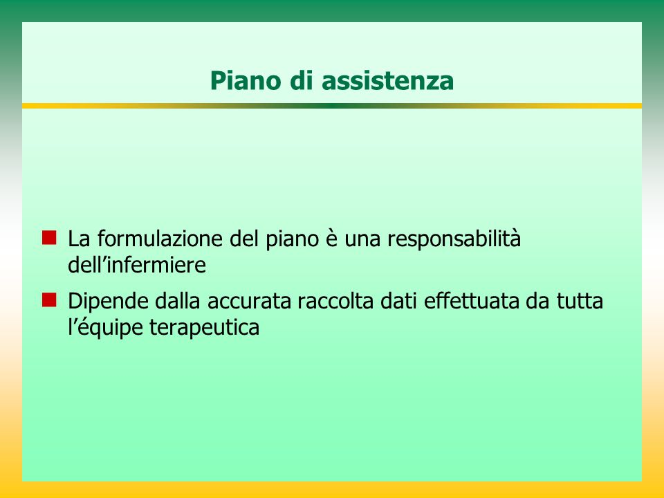 La formulazione del piano è una responsabilità dell'infermiere Dipende dalla accurata raccolta dati effettuata da tutta l'équipe terapeutica