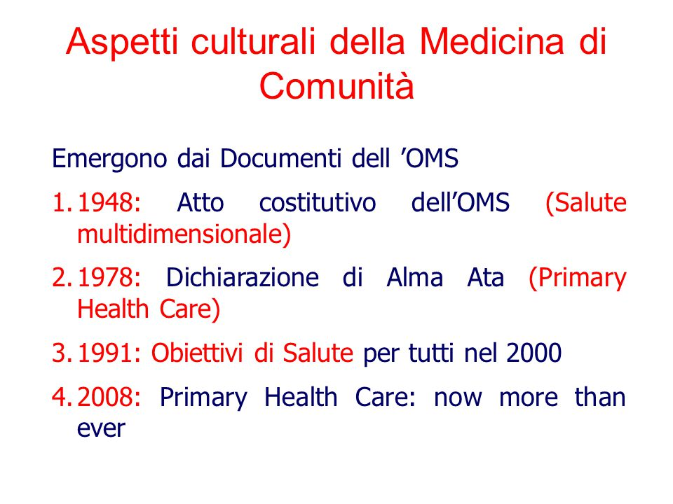 Emergono dai Documenti dell 'OMS 1.1948: Atto costitutivo dell'OMS (Salute multidimensionale) 2.1978: Dichiarazione di Alma Ata (Primary Health Care)