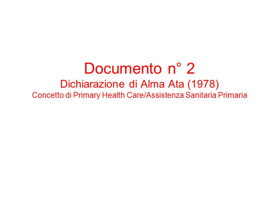 Documento n° 2 Dichiarazione di Alma Ata (1978) Concetto di Primary Health Care/Assistenza Sanitaria Primaria