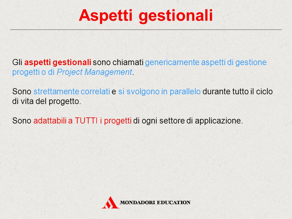 Aspetti gestionali Gli aspetti gestionali sono chiamati genericamente aspetti di gestione progetti o di Project Management. Sono strettamente correlat