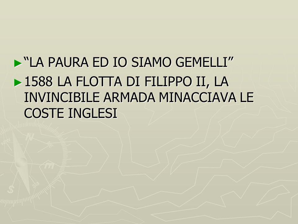 """► """"LA PAURA ED IO SIAMO GEMELLI"""" ► 1588 LA FLOTTA DI FILIPPO II, LA INVINCIBILE ARMADA MINACCIAVA LE COSTE INGLESI"""