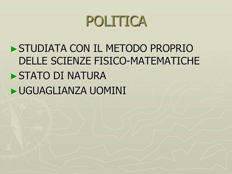 POLITICA ► STUDIATA CON IL METODO PROPRIO DELLE SCIENZE FISICO-MATEMATICHE ► STATO DI NATURA ► UGUAGLIANZA UOMINI