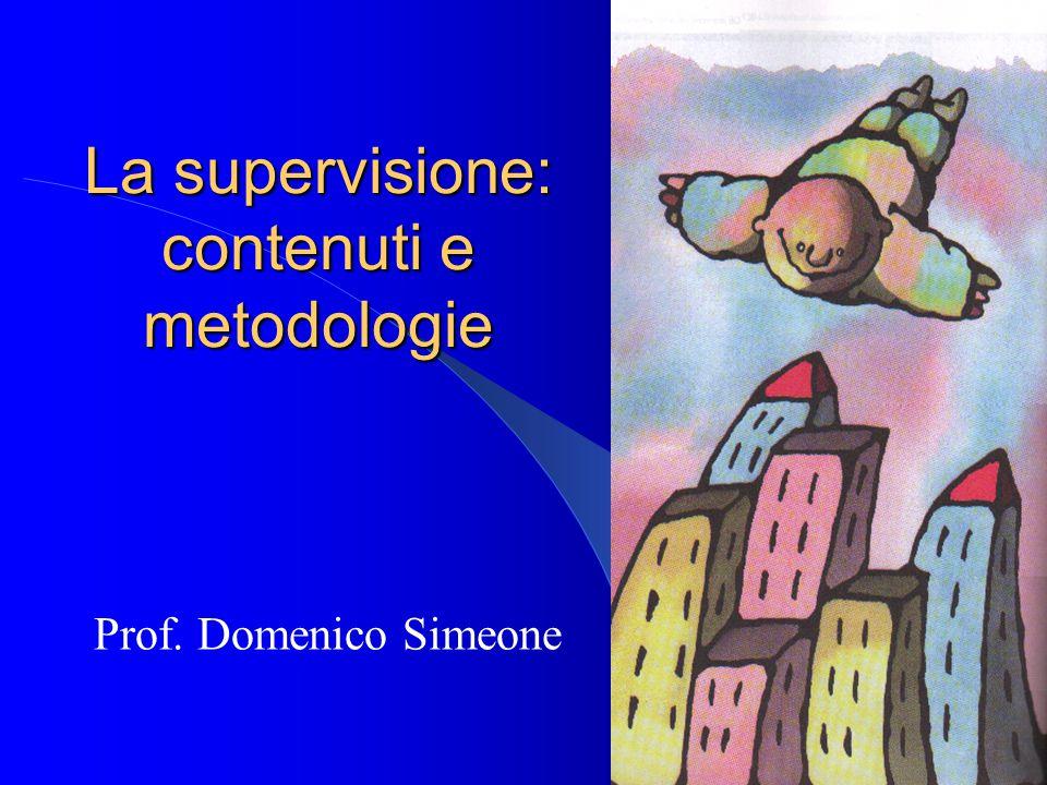 La supervisione: contenuti e metodologie Prof. Domenico Simeone