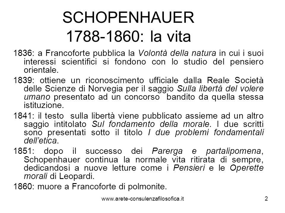 2 SCHOPENHAUER 1788-1860: la vita 1836: a Francoforte pubblica la Volontà della natura in cui i suoi interessi scientifici si fondono con lo studio de