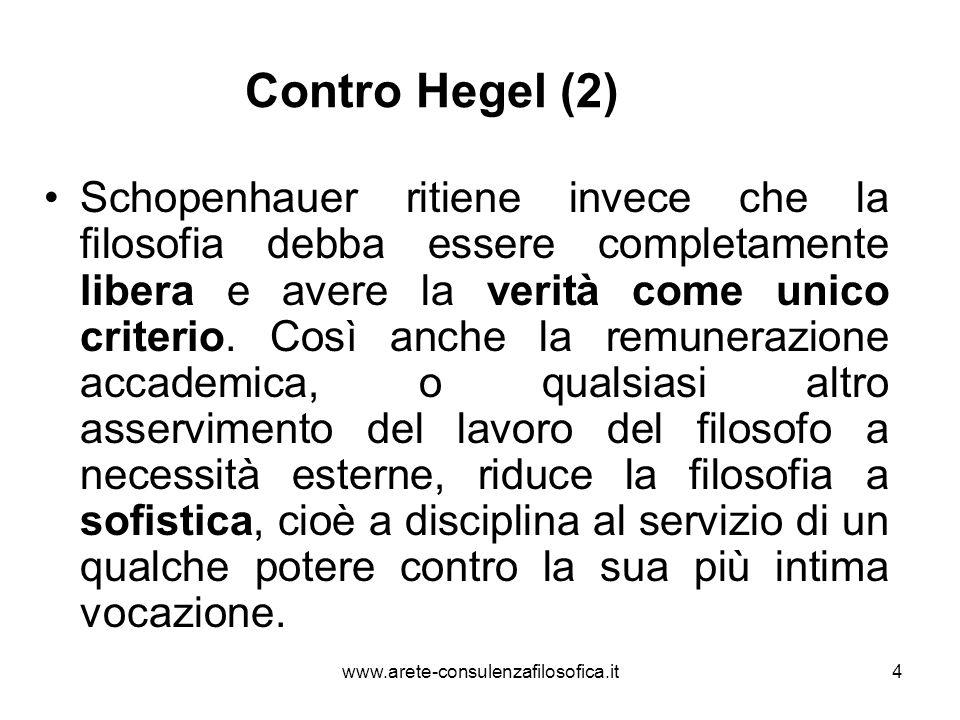 4 Contro Hegel (2) Schopenhauer ritiene invece che la filosofia debba essere completamente libera e avere la verità come unico criterio. Così anche la