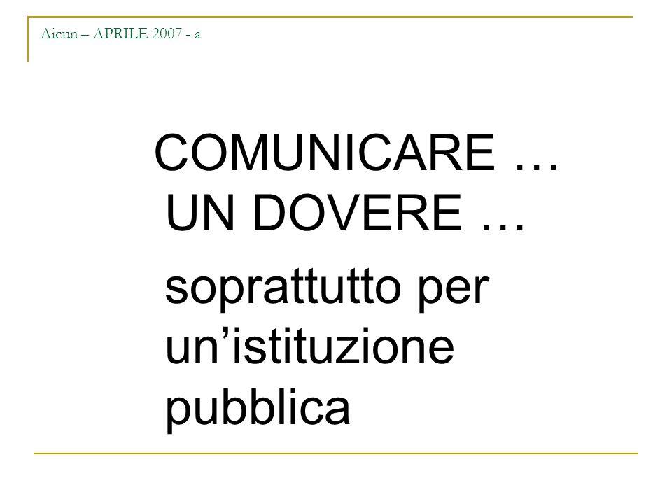 Aicun – APRILE 2007 - a COMUNICARE … UN DOVERE … soprattutto per un'istituzione pubblica