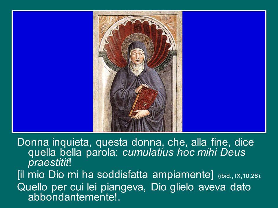 Lo stesso Agostino, dopo la conversione, rivolgendosi a Dio, scrive: